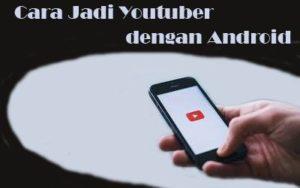 Cara Jadi Youtuber dengan Android
