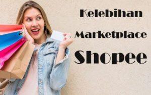 Kelebihan Marketplace Shopee