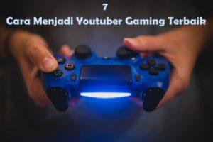 7 Cara Menjadi Youtuber Gaming Terbaik