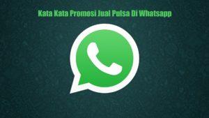 Kata Kata Promosi Jual Pulsa Di Whatsapp