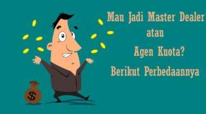 Mau Jadi Master Dealer atau Agen Kuota? Berikut Perbedaannya