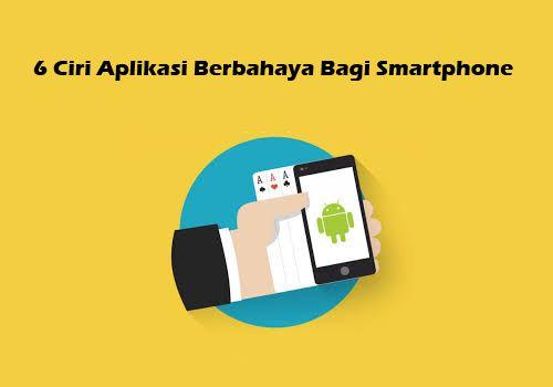 6 Ciri Aplikasi Berbahaya Bagi Smartphone