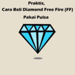 Praktis, Cara Beli Diamond Free Fire (FF) Pakai Pulsa